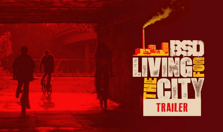 BSD 'Living for the City' Trailer